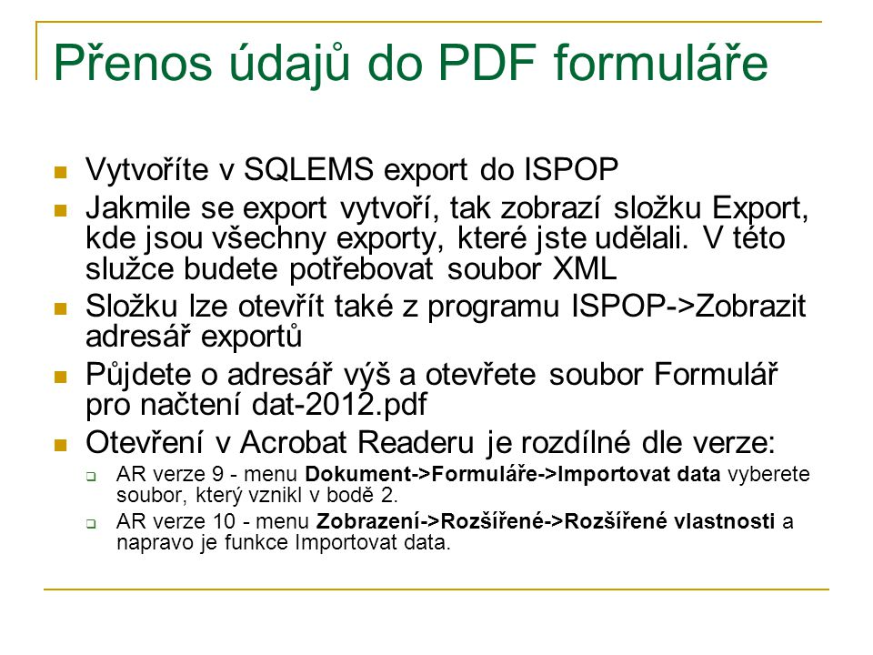Přenos údajů do PDF formuláře Vytvoříte v SQLEMS export do ISPOP Jakmile se export vytvoří, tak zobrazí složku Export, kde jsou všechny exporty, které jste udělali.