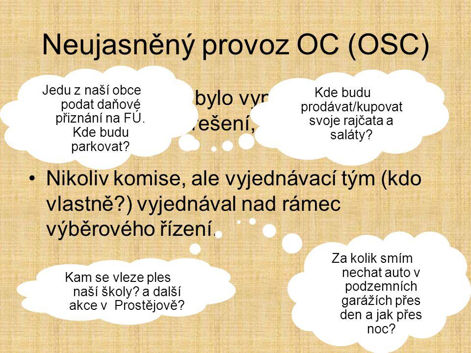 Neujasněný provoz OC (OSC) výběrové řízení bylo vypsáno na architektonické řešení, ale neupřesňuje provoz OSC Nikoliv komise, ale vyjednávací tým (kdo