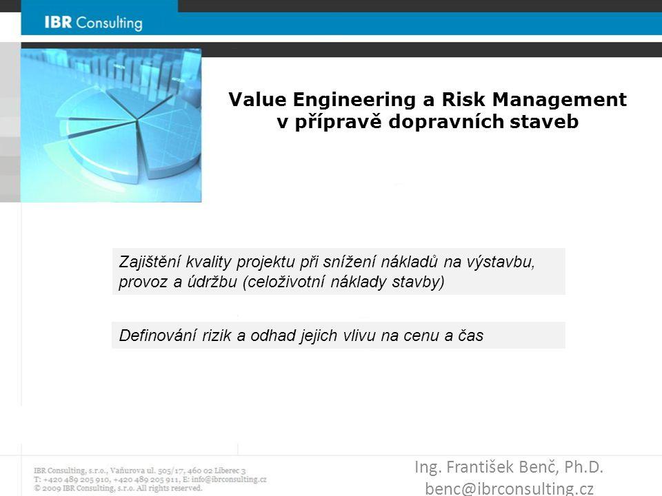 Value Engineering V každém stupni přípravy vytvoření pracovní skupiny – multidisciplinární tým – uspořádání workshopu Experti musí být specialisté ve všech oborech, které budou prověřovány Expert pro ocenění nutný vždy Základní ocenění + definování rizik a jejich ohodnocení