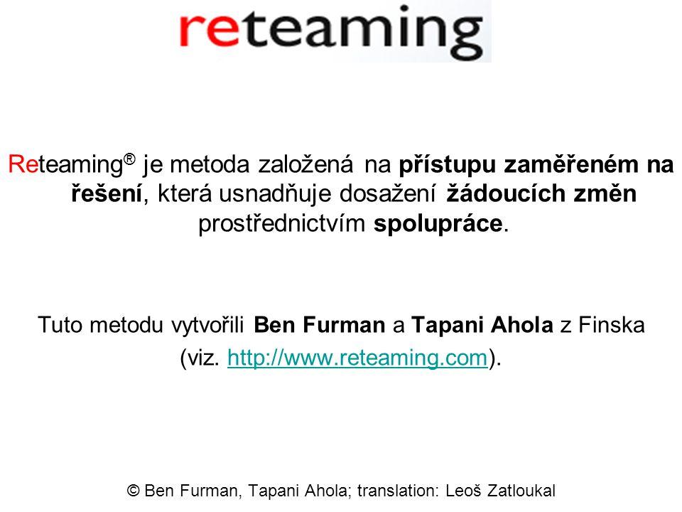 Reteaming ® je metoda založená na přístupu zaměřeném na řešení, která usnadňuje dosažení žádoucích změn prostřednictvím spolupráce.