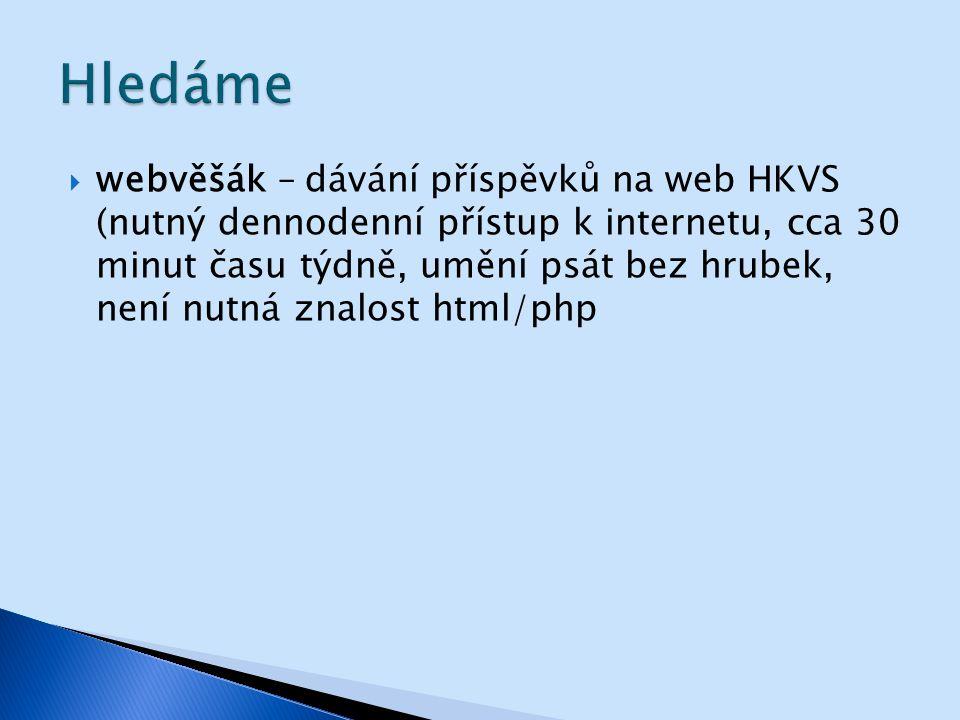  webvěšák – dávání příspěvků na web HKVS (nutný dennodenní přístup k internetu, cca 30 minut času týdně, umění psát bez hrubek, není nutná znalost html/php