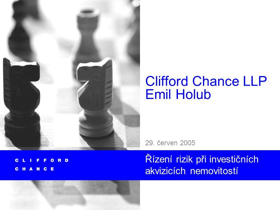 Clifford Chance LLP Emil Holub 29. červen 2005 Řízení rizik při investičních akvizicích nemovitostí