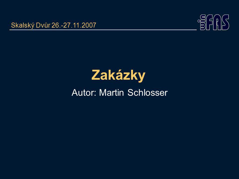 Zakázky Autor: Martin Schlosser Skalský Dvůr 26.-27.11.2007