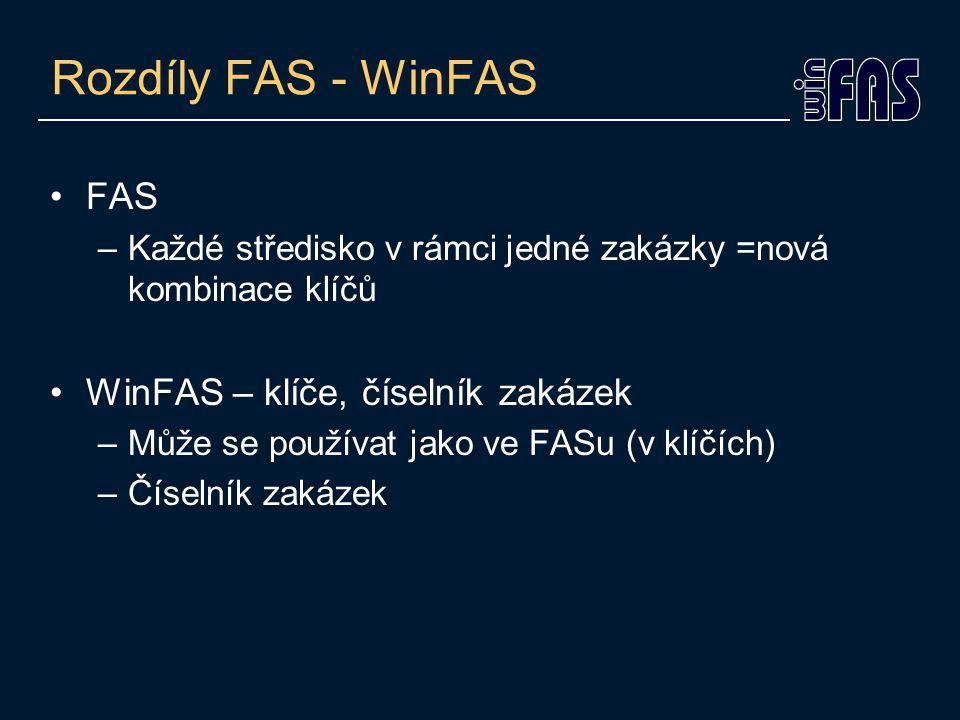 Rozdíly FAS - WinFAS FAS –Každé středisko v rámci jedné zakázky =nová kombinace klíčů WinFAS – klíče, číselník zakázek –Může se používat jako ve FASu (v klíčích) –Číselník zakázek