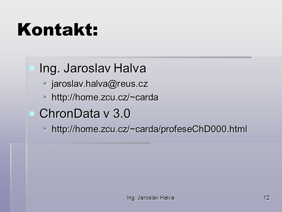 Ing. Jaroslav Halva12 Kontakt:  Ing.