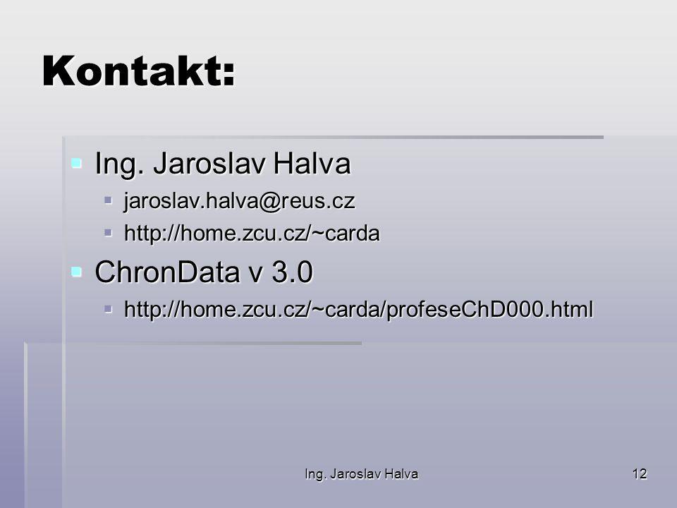 Ing. Jaroslav Halva12 Kontakt:  Ing. Jaroslav Halva  jaroslav.halva@reus.cz  http://home.zcu.cz/~carda  ChronData v 3.0  http://home.zcu.cz/~card