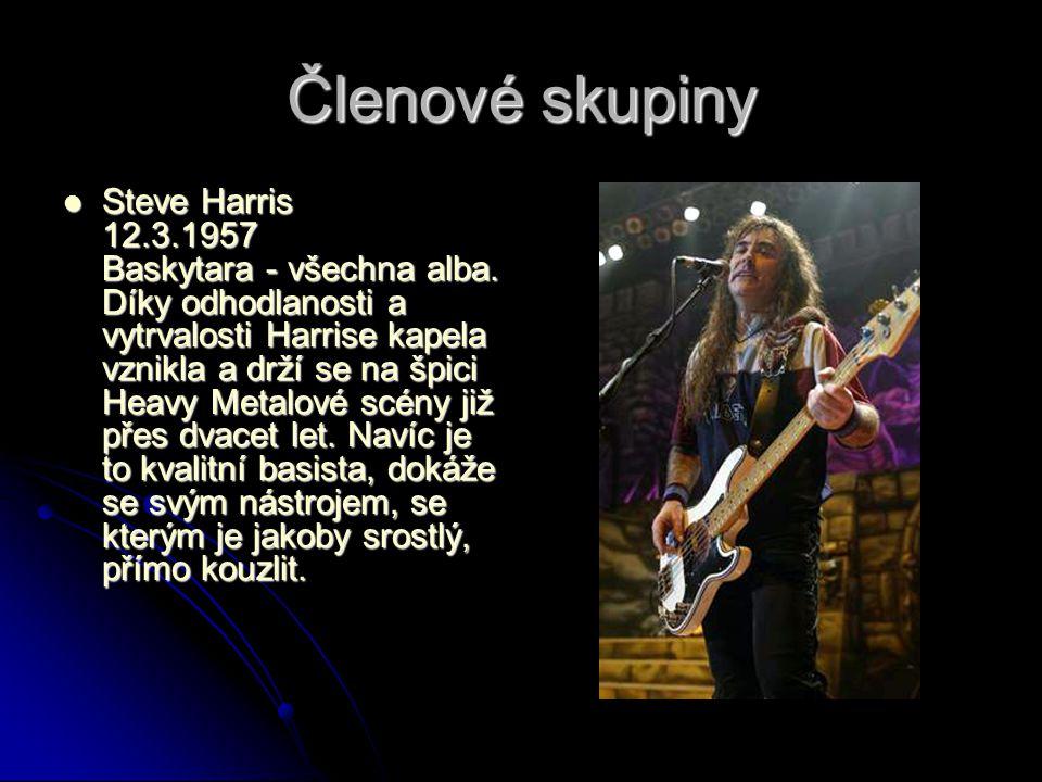 Členové skupiny Steve Harris 12.3.1957 Baskytara - všechna alba. Díky odhodlanosti a vytrvalosti Harrise kapela vznikla a drží se na špici Heavy Metal