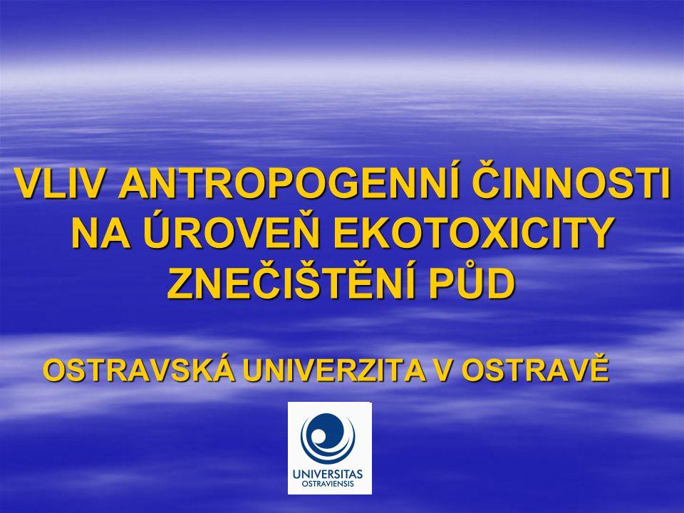 Cíl řešení  Stanovení vlivu antropogenní činnosti na kvalitu půd za pomocí biologických testů toxicity a genotoxicity