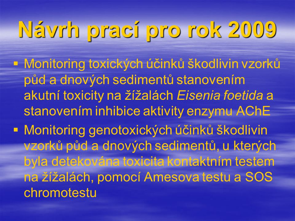 Návrh prací pro rok 2009   Monitoring toxických účinků škodlivin vzorků půd a dnových sedimentů stanovením akutní toxicity na žížalách Eisenia foeti