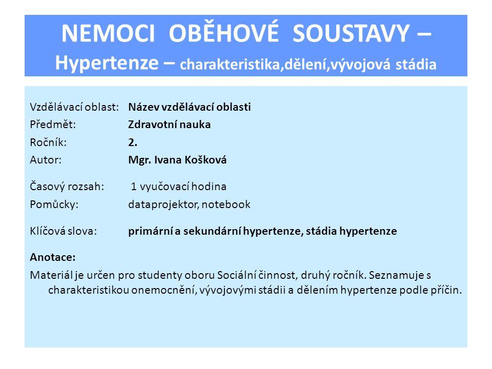 NEMOCI OBĚHOVÉ SOUSTAVY – Hypertenze – charakteristika,dělení,vývojová stádia Vzdělávací oblast:Název vzdělávací oblasti Předmět:Zdravotní nauka Ročník:2.