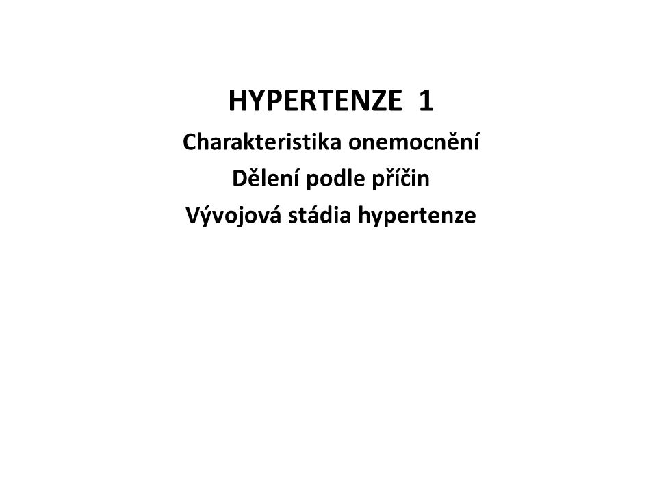 HYPERTENZE 1 Charakteristika onemocnění Dělení podle příčin Vývojová stádia hypertenze