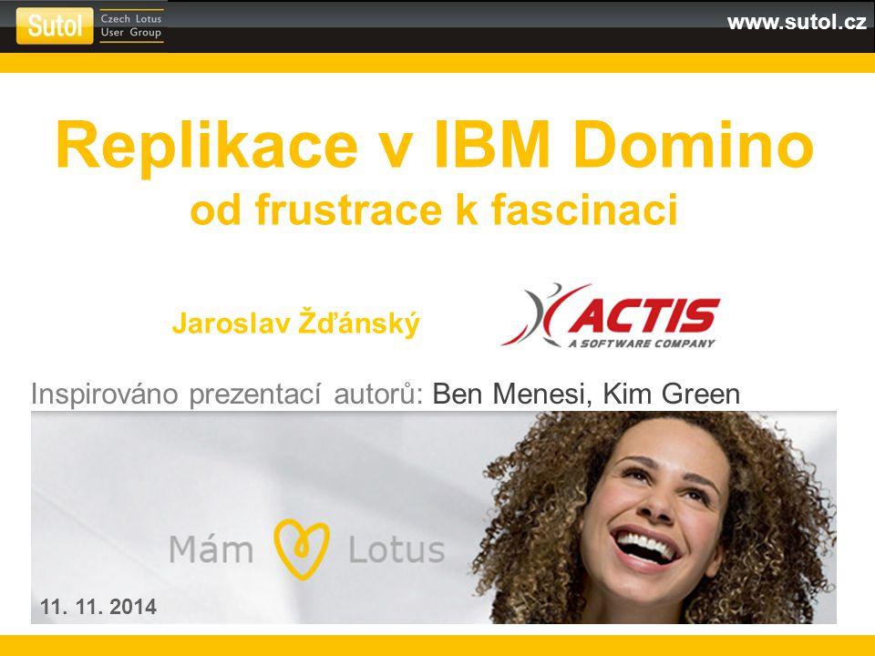 www.sutol.cz Replikace v IBM Domino od frustrace k fascinaci Jaroslav Žďánský 11. 11. 2014 Inspirováno prezentací autorů: Ben Menesi, Kim Green