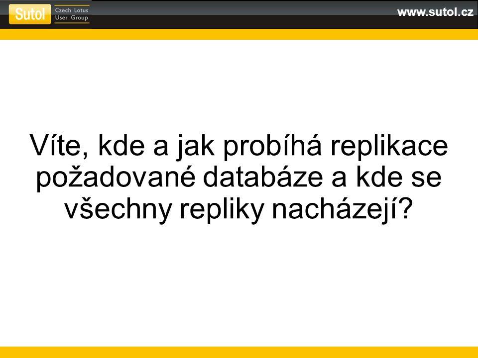 www.sutol.cz Víte, kde a jak probíhá replikace požadované databáze a kde se všechny repliky nacházejí