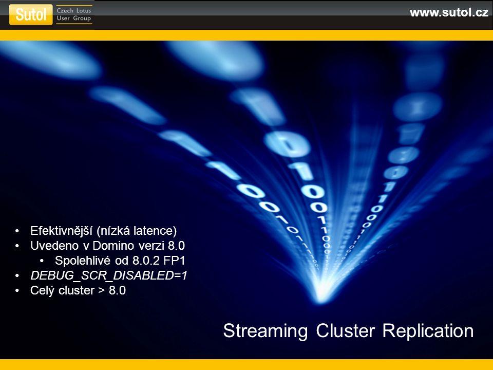 www.sutol.cz Streaming Cluster Replication Efektivnější (nízká latence) Uvedeno v Domino verzi 8.0 Spolehlivé od 8.0.2 FP1 DEBUG_SCR_DISABLED=1 Celý cluster > 8.0