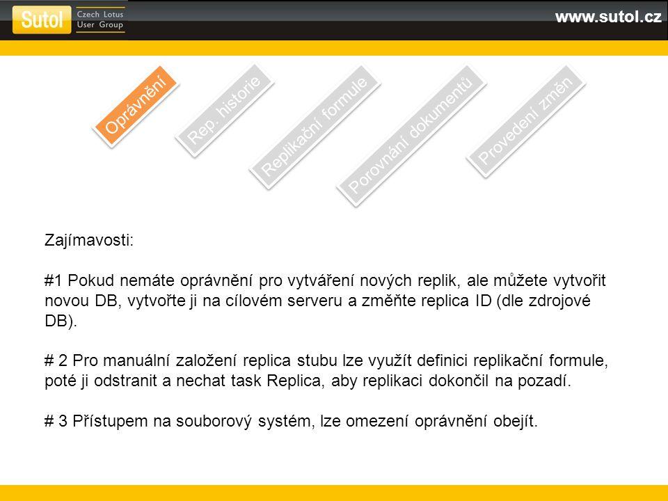 www.sutol.cz Zajímavosti: #1 Pokud nemáte oprávnění pro vytváření nových replik, ale můžete vytvořit novou DB, vytvořte ji na cílovém serveru a změňte replica ID (dle zdrojové DB).