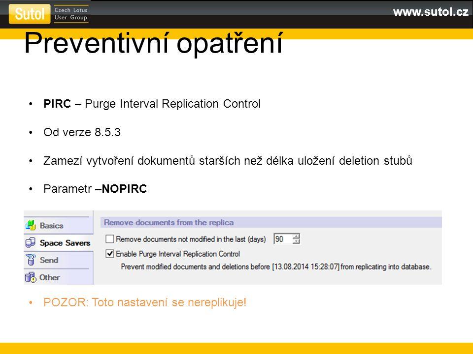 www.sutol.cz Preventivní opatření PIRC – Purge Interval Replication Control Od verze 8.5.3 Zamezí vytvoření dokumentů starších než délka uložení delet