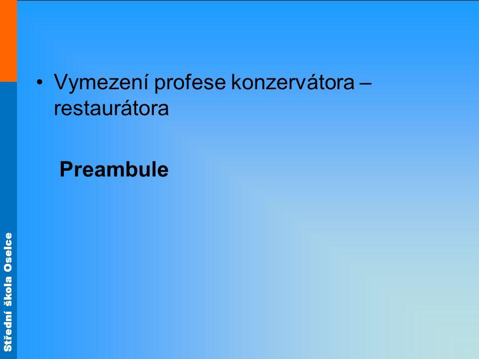 Střední škola Oselce Vymezení profese konzervátora – restaurátora Preambule