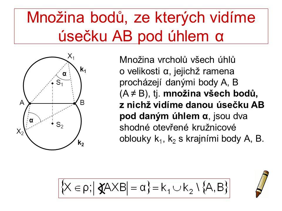 Množina bodů, ze kterých vidíme úsečku AB pod úhlem α Množina vrcholů všech úhlů o velikosti α, jejichž ramena procházejí danými body A, B (A ≠ B), tj