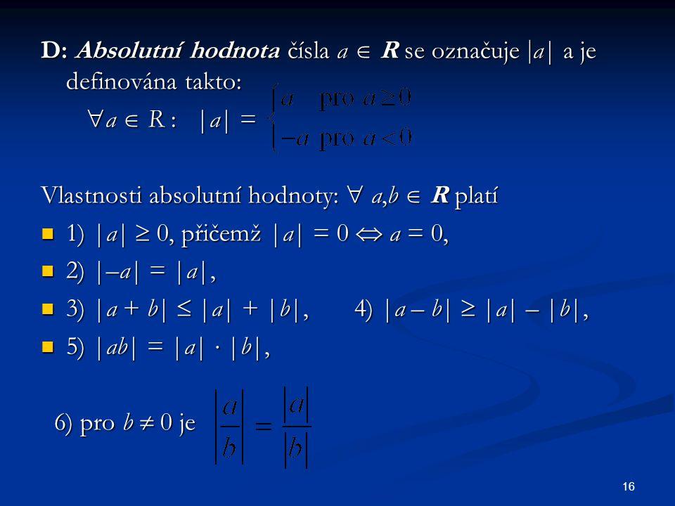 16 D: Absolutní hodnota čísla a  R se označuje  a| a je definována takto:  a  R : |a| =  a  R : |a| = Vlastnosti absolutní hodnoty:  a,b  R pl