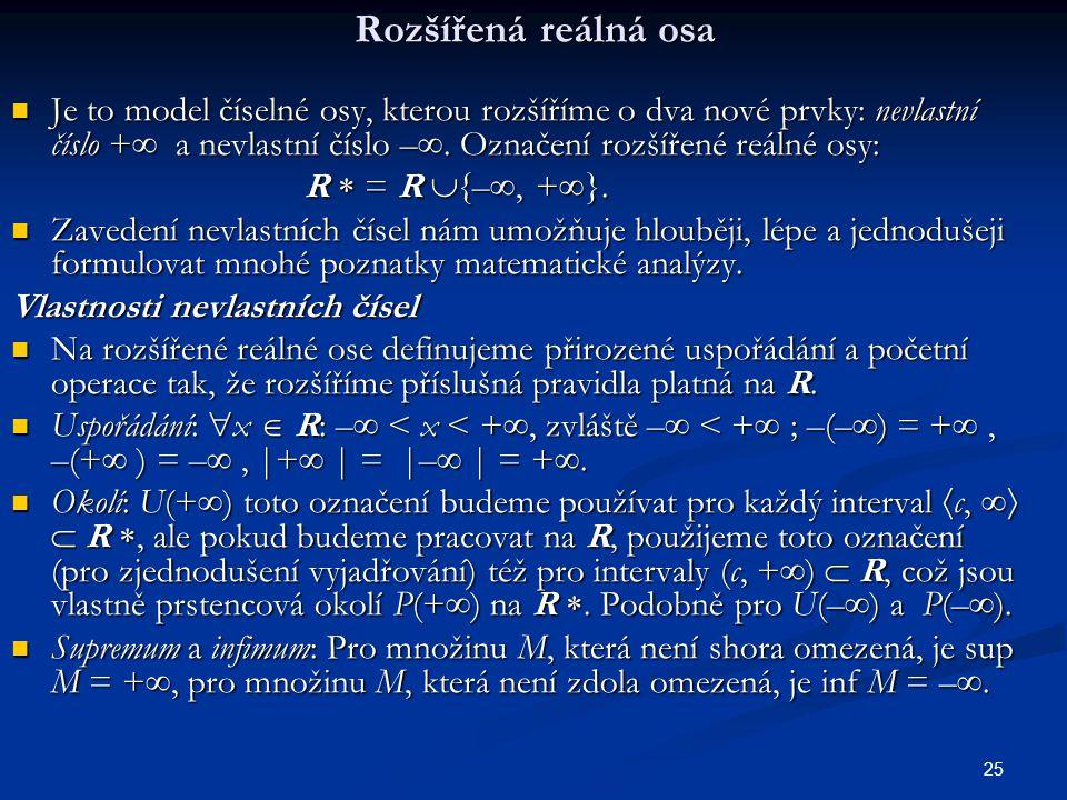 25 Rozšířená reálná osa Je to model číselné osy, kterou rozšíříme o dva nové prvky: nevlastní číslo +  a nevlastní číslo – . Označení rozšířené reál