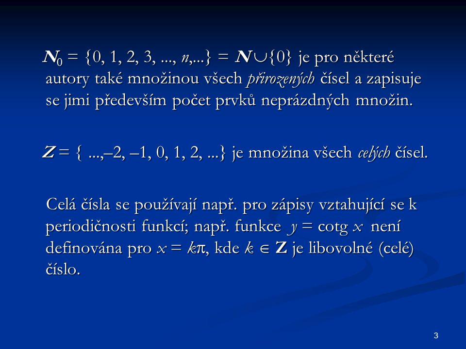3 N 0 =  0, 1, 2, 3,..., n,...} = N  0} je pro některé autory také množinou všech přirozených čísel a zapisuje se jimi především počet prvků nepráz