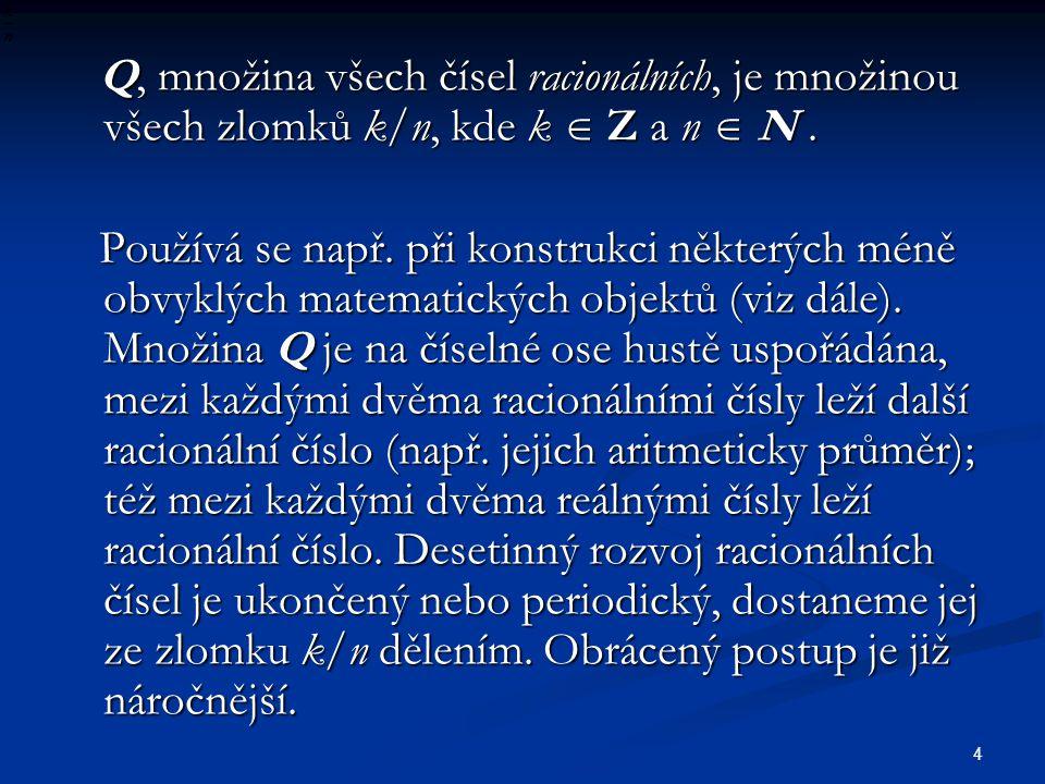 4 Q, množina všech čísel racionálních, je množinou všech zlomků k/n, kde k  Z a n  N. Q, množina všech čísel racionálních, je množinou všech zlomků