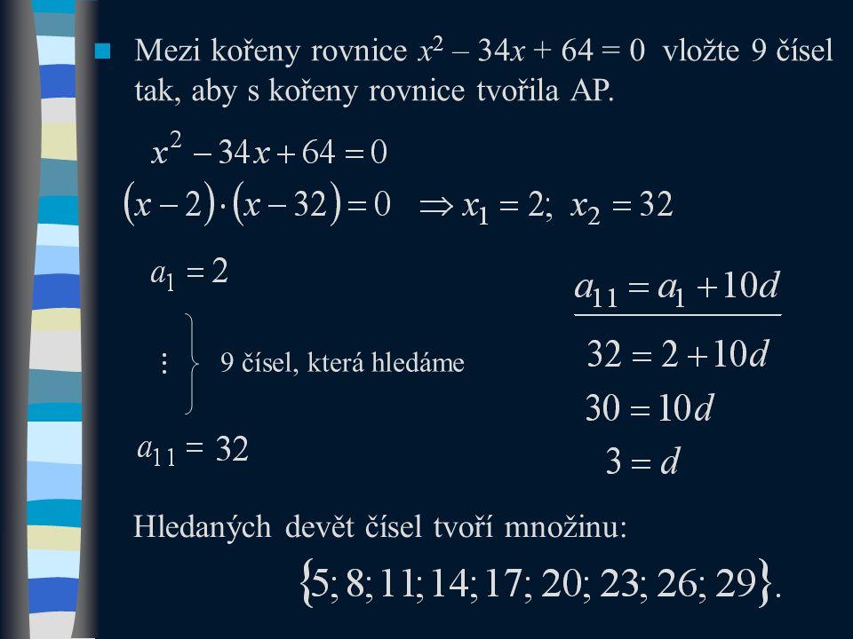 Mezi kořeny rovnice x 2 – 34x + 64 = 0 vložte 9 čísel tak, aby s kořeny rovnice tvořila AP.