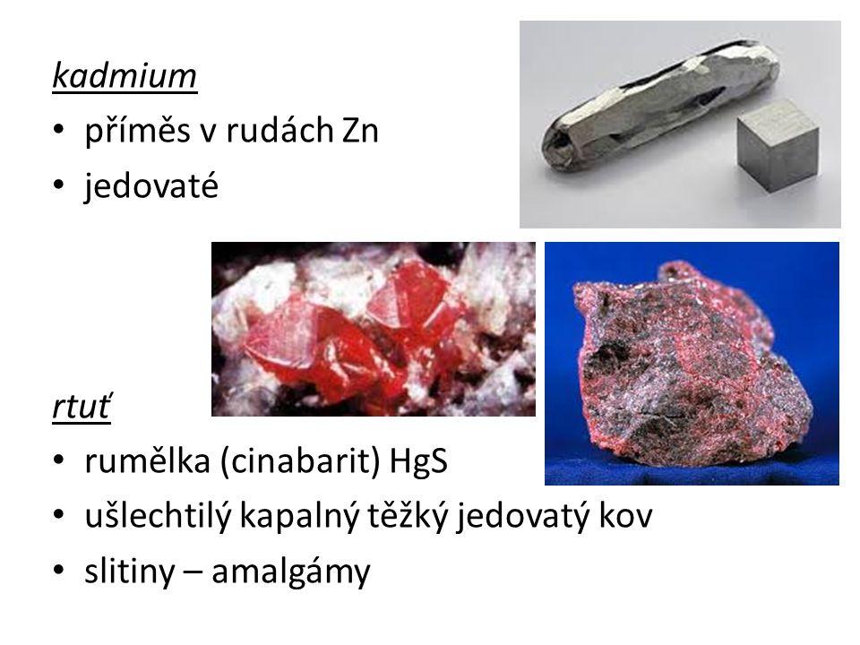 kadmium příměs v rudách Zn jedovaté rtuť rumělka (cinabarit) HgS ušlechtilý kapalný těžký jedovatý kov slitiny – amalgámy