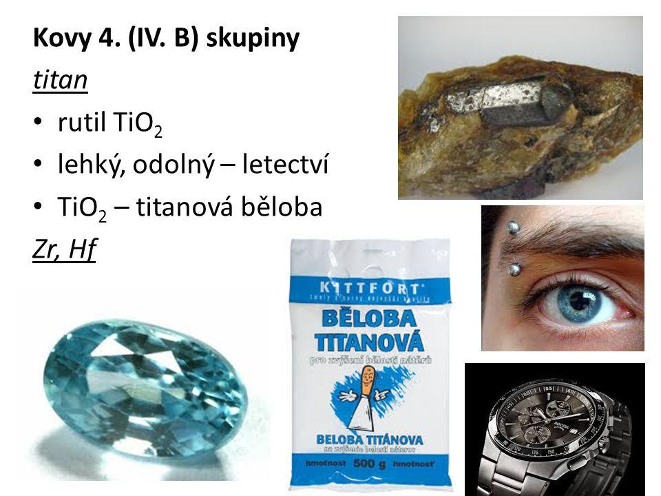Kovy 4. (IV. B) skupiny titan rutil TiO 2 lehký, odolný – letectví TiO 2 – titanová běloba Zr, Hf