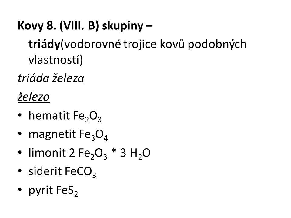 Kovy 8. (VIII. B) skupiny – triády(vodorovné trojice kovů podobných vlastností) triáda železa železo hematit Fe 2 O 3 magnetit Fe 3 O 4 limonit 2 Fe 2