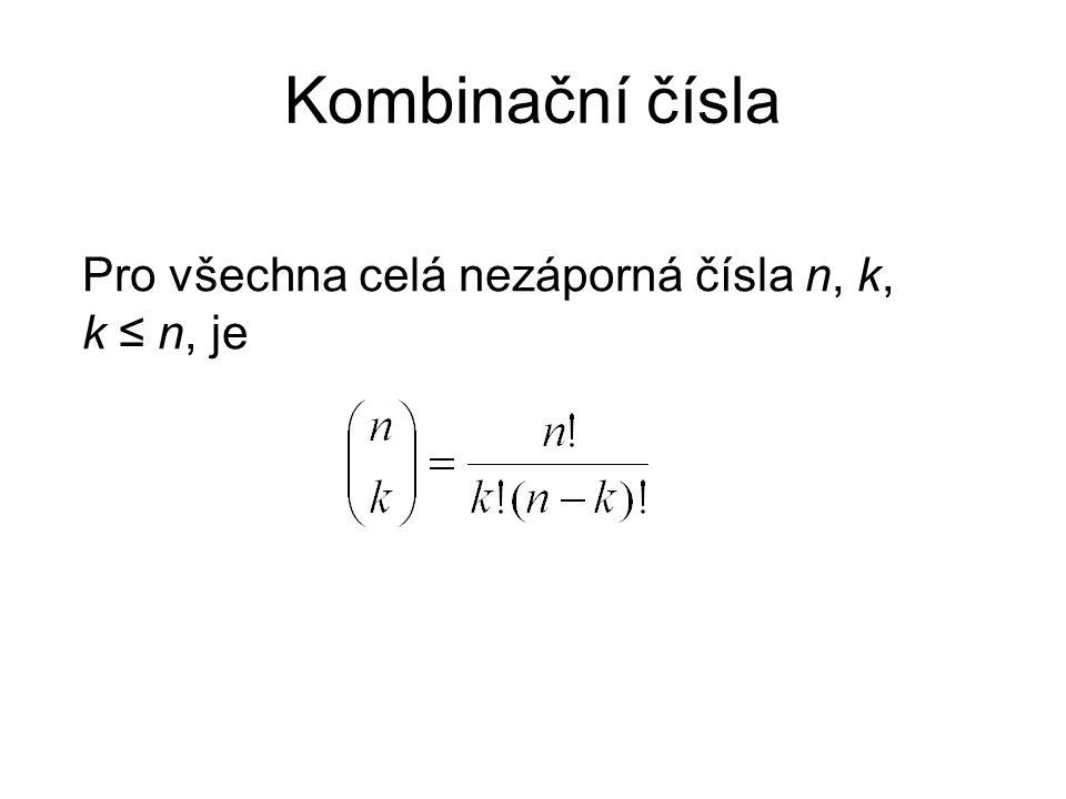 Kombinační čísla Pro všechna celá nezáporná čísla n, k, k ≤ n, je