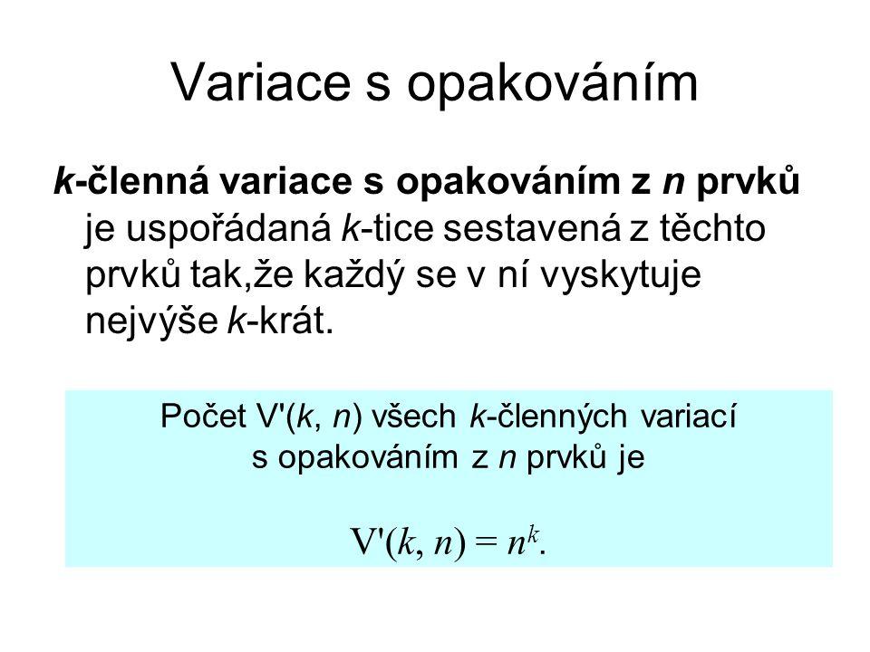 Variace s opakováním k-členná variace s opakováním z n prvků je uspořádaná k-tice sestavená z těchto prvků tak,že každý se v ní vyskytuje nejvýše k-krát.
