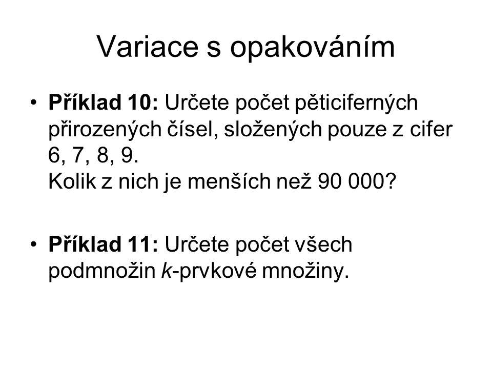 Variace s opakováním Příklad 10: Určete počet pěticiferných přirozených čísel, složených pouze z cifer 6, 7, 8, 9.