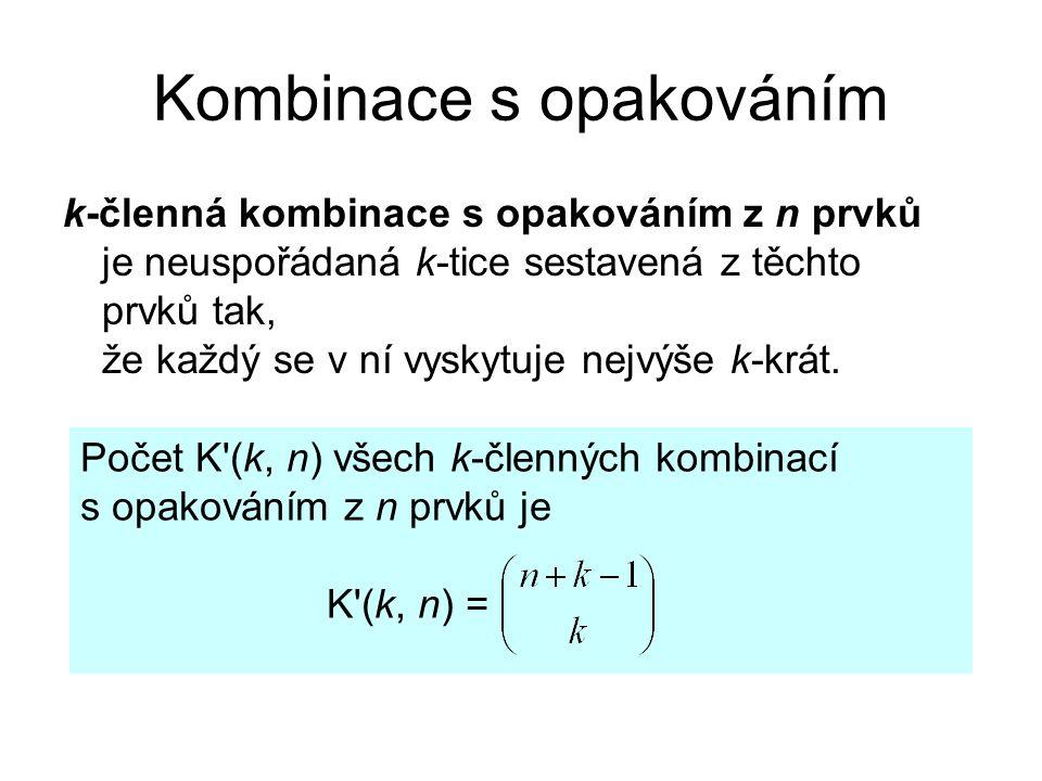 Kombinace s opakováním k-členná kombinace s opakováním z n prvků je neuspořádaná k-tice sestavená z těchto prvků tak, že každý se v ní vyskytuje nejvýše k-krát.