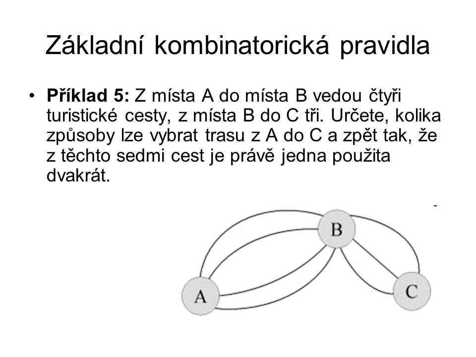 Základní kombinatorická pravidla Příklad 5: Z místa A do místa B vedou čtyři turistické cesty, z místa B do C tři.