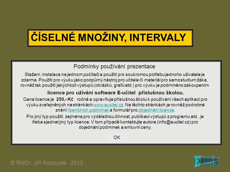 ČÍSELNÉ MNOŽINY, INTERVALY © RNDr. Jiří Kocourek 2013 Podmínky používání prezentace Stažení, instalace na jednom počítači a použití pro soukromou potř