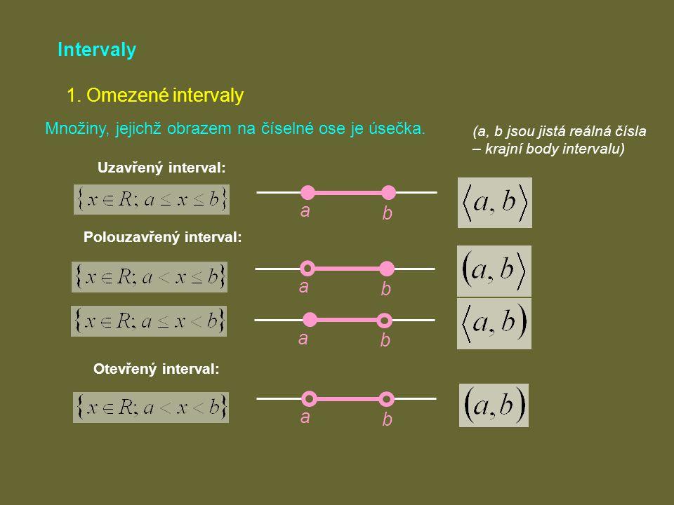 Intervaly 1. Omezené intervaly Množiny, jejichž obrazem na číselné ose je úsečka. Uzavřený interval: (a, b jsou jistá reálná čísla – krajní body inter