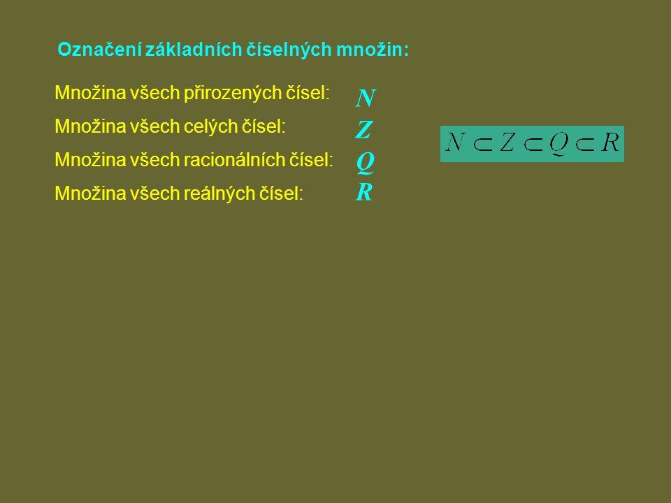 Označení základních číselných množin: NZQRNZQR Množina všech přirozených čísel: Množina všech celých čísel: Množina všech racionálních čísel: Množina všech reálných čísel: Příklady obvyklého značení některých dalších číselných množin: