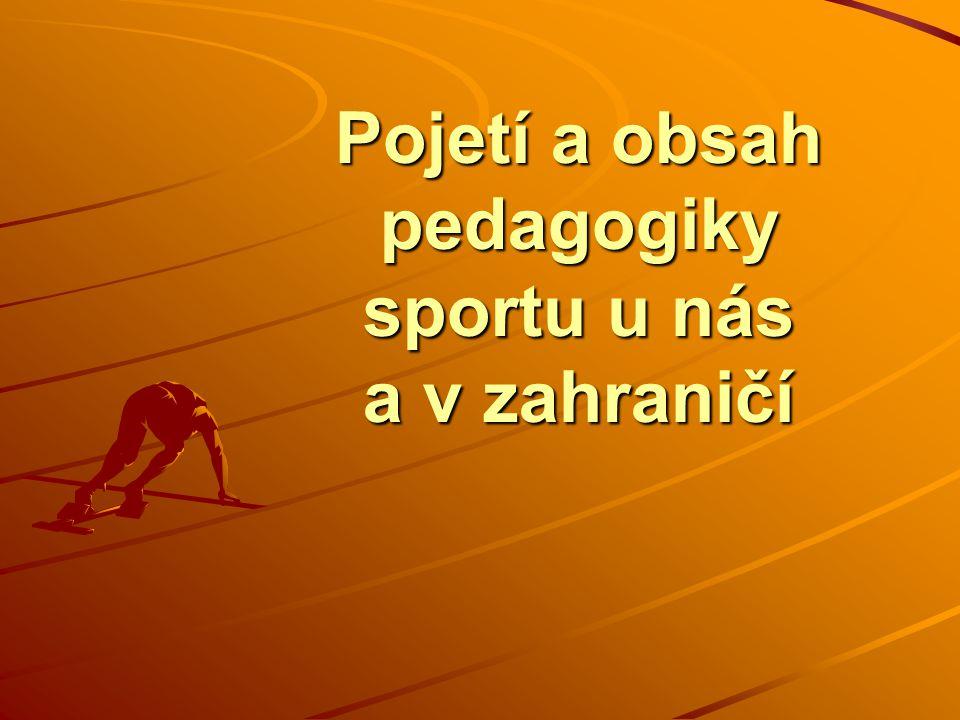 Pojetí pedagogiky sportu Pedagogika sportu = významná oblast: kinantropologie – pedagogická kinantropologie (ČR) věd o sportu – pedagogika sportu (Evropa) věd o výchově (např.