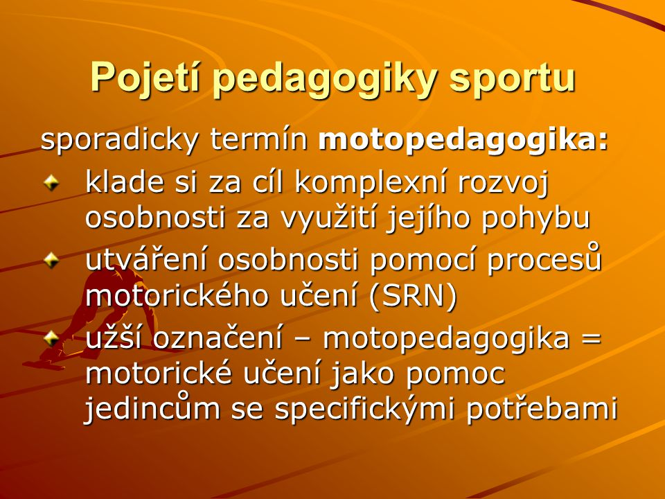 Pojetí pedagogiky sportu sporadicky termín motopedagogika: klade si za cíl komplexní rozvoj osobnosti za využití jejího pohybu utváření osobnosti pomo
