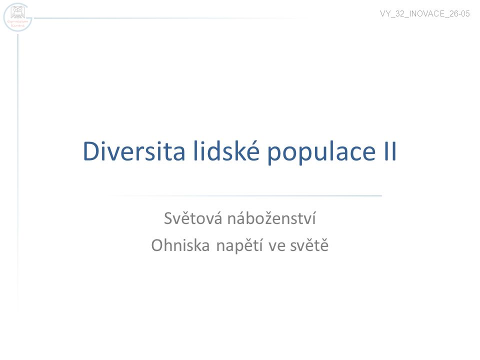 Diversita lidské populace II Světová náboženství Ohniska napětí ve světě VY_32_INOVACE_26-05