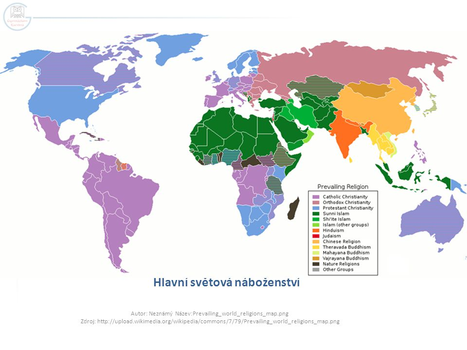 Hlavní světová náboženství Autor: Neznámý Název:Prevailing_world_religions_map.png Zdroj: http://upload.wikimedia.org/wikipedia/commons/7/79/Prevailing_world_religions_map.png