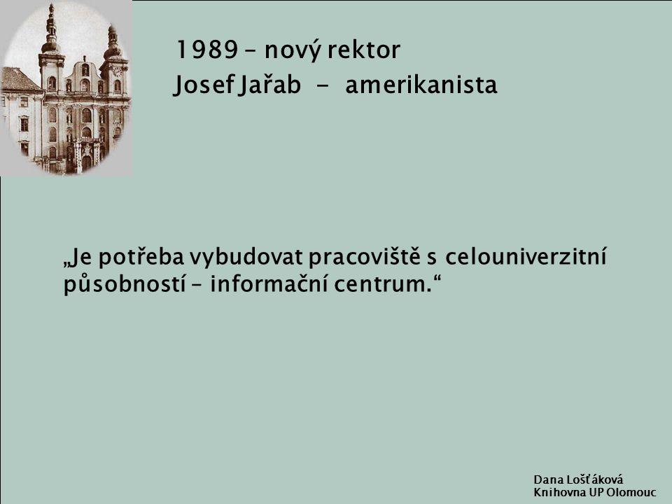 """1989 – nový rektor Josef Jařab - amerikanista Dana Lošťáková Knihovna UP Olomouc """"Je potřeba vybudovat pracoviště s celouniverzitní působností – informační centrum."""