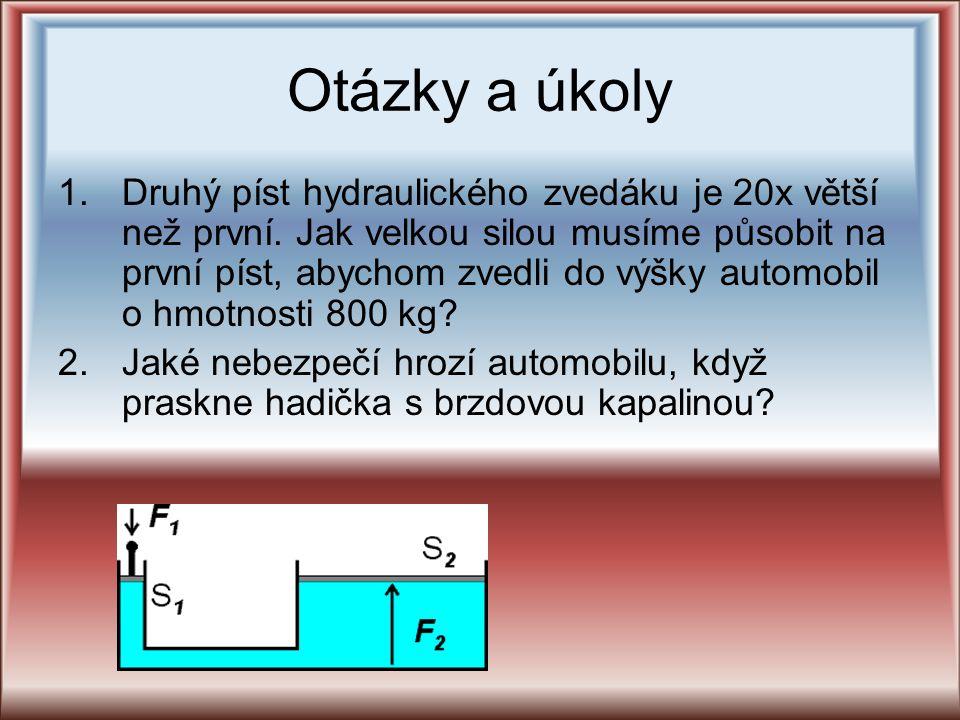 Otázky a úkoly 1.Druhý píst hydraulického zvedáku je 20x větší než první. Jak velkou silou musíme působit na první píst, abychom zvedli do výšky autom