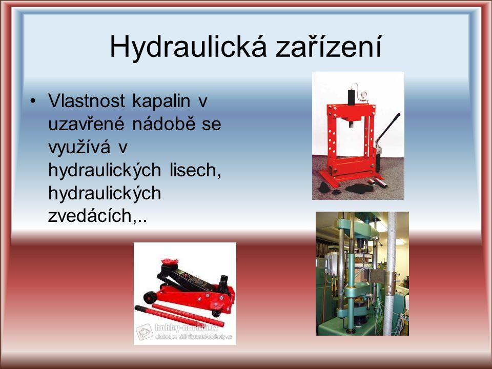 Hydraulická zařízení Vlastnost kapalin v uzavřené nádobě se využívá v hydraulických lisech, hydraulických zvedácích,..