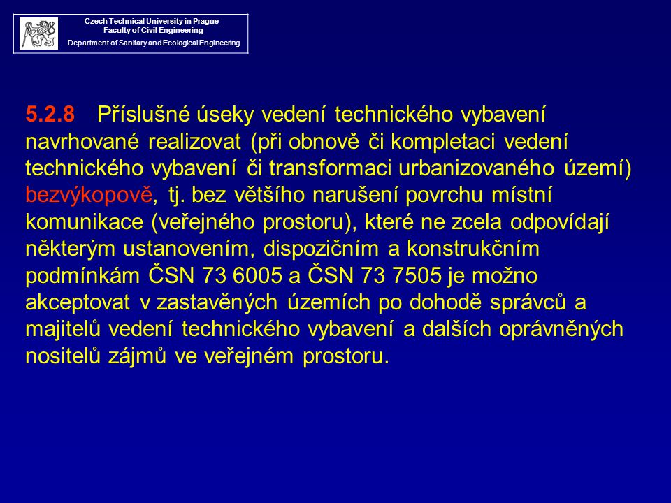 Czech Technical University in Prague Faculty of Civil Engineering Department of Sanitary and Ecological Engineering 5.2.8 Příslušné úseky vedení techn