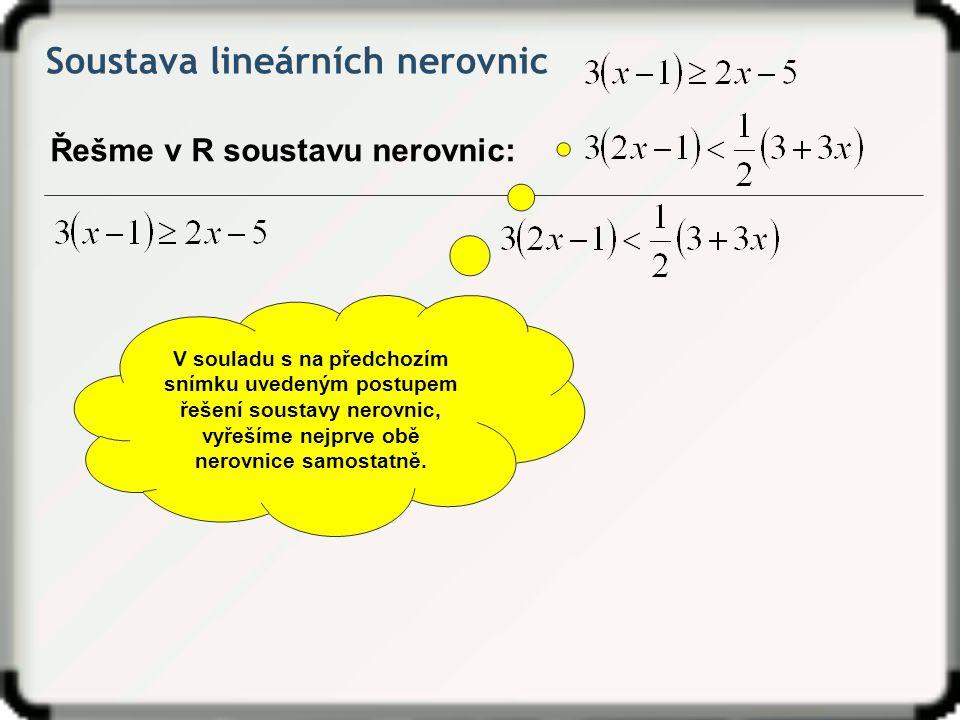 Soustava lineárních nerovnic Řešme v R soustavu nerovnic: V souladu s na předchozím snímku uvedeným postupem řešení soustavy nerovnic, vyřešíme nejprv