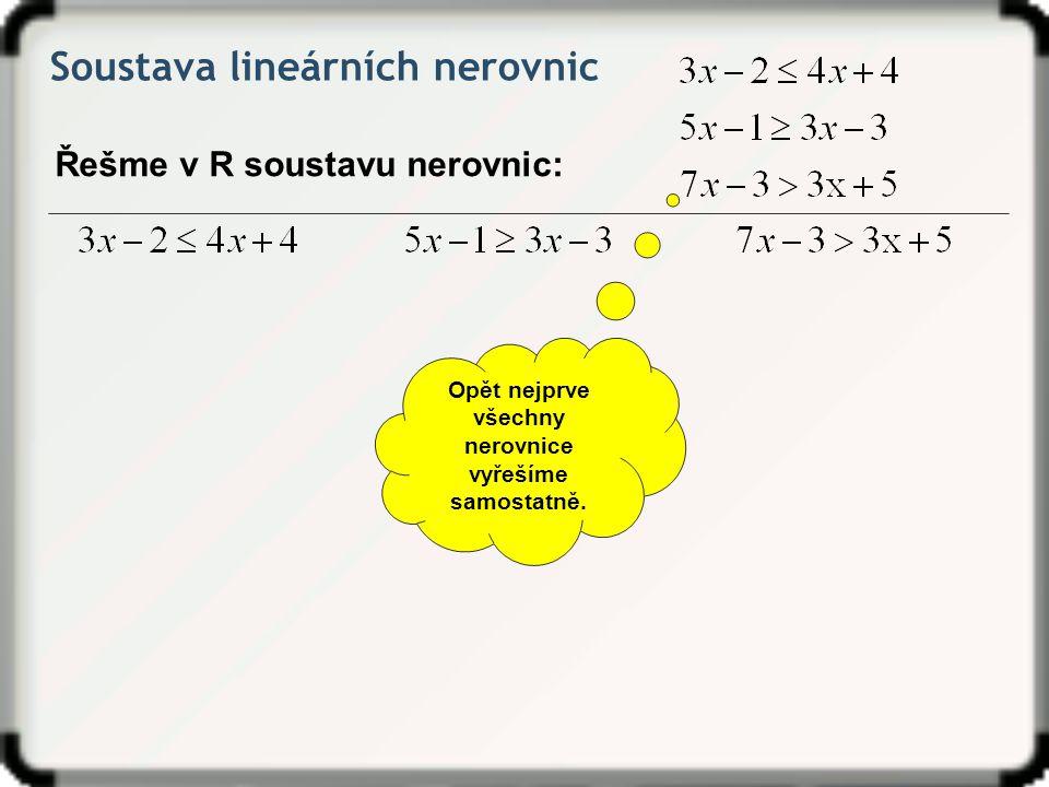 Soustava lineárních nerovnic Řešme v R soustavu nerovnic: Opět nejprve všechny nerovnice vyřešíme samostatně.
