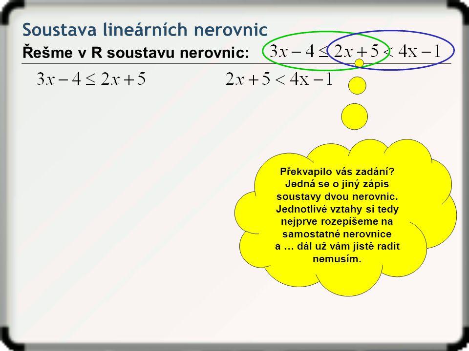 Soustava lineárních nerovnic Řešme v R soustavu nerovnic: Překvapilo vás zadání? Jedná se o jiný zápis soustavy dvou nerovnic. Jednotlivé vztahy si te