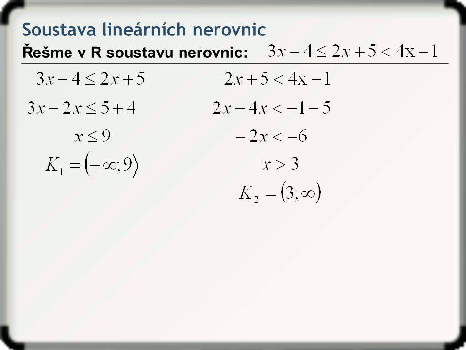 Soustava lineárních nerovnic Řešme v R soustavu nerovnic: